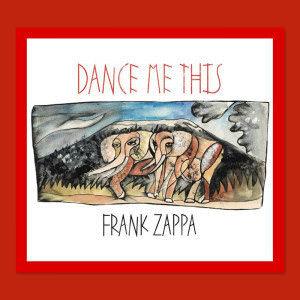В июне выйдет ранее не издававшийся альбом Фрэнка Заппы «Dance Me This»